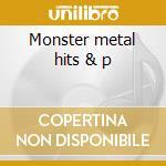 Monster metal hits & p cd musicale di Artisti Vari
