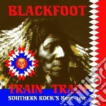 Blackfoot - Train Train cd musicale di Blackfoot
