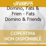 Fats domino & friends cd musicale di Fats & frien Domino