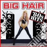Big hair 80s hits cd musicale di Artisti Vari