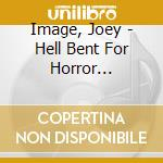 Hell bent for horror business cd musicale di Joey Image