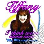 I think we re alone no cd musicale di Tiffany