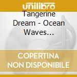 Ocean waves collection cd musicale di Tangerine Dream