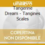 Tangines scales cd musicale di Tangerine Dream