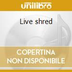 Live shred cd musicale