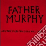 Anyway, your children will deny it cd musicale di Murphy Father