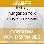 Ketto, hungarian folk mus - muzsikas cd musicale di Muzsikas