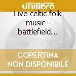 Live celtic folk music - battlefield band cd musicale di Band Battlefield