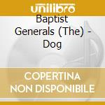 Dog - cd musicale di The baptist general