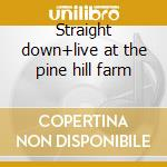 Straight down+live at the pine hill farm cd musicale di Greg Trooper