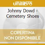 Johnny Dowd - Cemetery Shoes cd musicale di Johnny Dowd