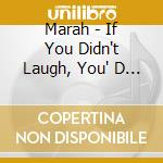Marah - If You Didn't Laugh, You' D Cry cd musicale di Marah