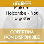 NOT FORGOTTEN cd musicale di MALCOM HOLCOMBE