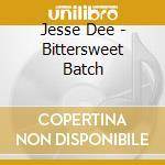 Jesse Dee - Bittersweet Batch cd musicale di DEE JESSE