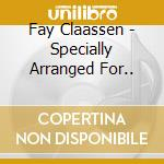 Specially arranged for.. cd musicale di Claassen Fay