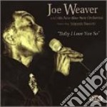 Baby i love you so - cd musicale di Weaver Joe