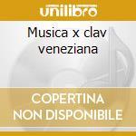 Musica x clav veneziana cd musicale