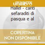 Hallel - canti sefaraditi di pasqua e al cd musicale di Naguila