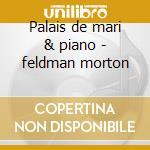 Palais de mari & piano - feldman morton cd musicale di Morton Feldman