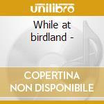 While at birdland - cd musicale di The pat moran quartet