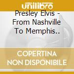 FROM NASHVILLE TO MEMPHIS.. cd musicale di PRESLEY ELVIS