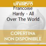 Francoise Hardy - All Over The World cd musicale di Francoise Hardy