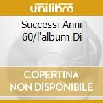 SUCCESSI ANNI 60/L'ALBUM DI cd musicale di ARTISTI VARI