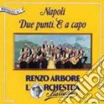 NAPOLI DUE PUNTI E A CAPO cd musicale di ARBORE RENZO-ORCH. ITALIANA