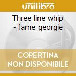 Three line whip - fame georgie cd musicale di Georgie Fame