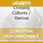 Crossing cultures cd musicale di Artisti Vari