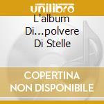 L'ALBUM DI...POLVERE DI STELLE cd musicale di ARTISTI VARI
