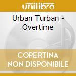 Urban Turban - Overtime cd musicale di Turban Urban