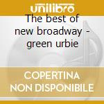 The best of new broadway - green urbie cd musicale di Urbie green his trombone & rhy
