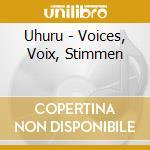 Voices, voix, stimmen cd musicale di Uhuru