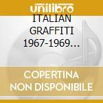 ITALIAN GRAFFITI 1967-1969 (2CDx1) cd musicale di ARTISTI VARI
