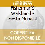Fisherman'S Walkband - Fiesta Mundial cd musicale di Walkband Fisherman's