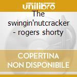 The swingin'nutcracker - rogers shorty cd musicale di Shorty rogers sax & big band