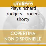 Plays richard rodgers - rogers shorty cd musicale di Shorty rogers & his giants
