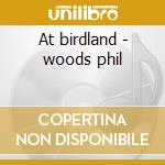 At birdland - woods phil cd musicale di Friedrich Gulda