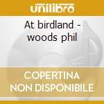 At birdland - woods phil cd musicale di Friedrich Gulda