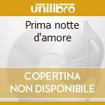 Prima notte d'amore cd musicale di Albano & romina power