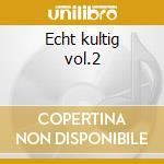 Echt kultig vol.2 cd musicale di Artisti Vari