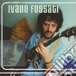 I SUCCESSI DI cd musicale di FOSSATI IVANO