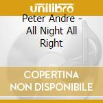 ALL NIGHT ALL RIGHT cd musicale di Peter Andre'