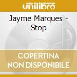 Jayme Marques - Stop cd musicale di Marques Jayme