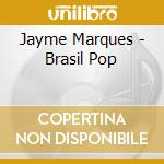 Jayme Marques - Brasil Pop cd musicale di Marques Jayme