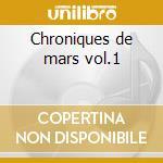 Chroniques de mars vol.1 cd musicale di Artisti Vari