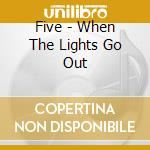 WHEN THE LIGHTS GO OUT cd musicale di Five