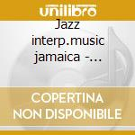 Jazz interp.music jamaica - newborn phineas cd musicale di Phineas newborn jr.