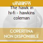 The hawk in hi-fi - hawkins coleman cd musicale di Coleman hawkins & billy byers
